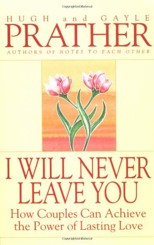I Will Never Leave You: How Couples Can Achieve the Power of Lasting Love 9780553375312