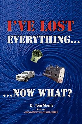 I've Lost Everything...Now What? 9780557139071