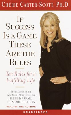 If Success Is a Game, These Are the Rules: Ten Rules for a Fulfilling Life 9780553526981