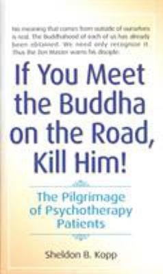 If You Meet the Buddha on the Road, Kill Him: The Pilgrimage of Psychotherapy Patients 9780553278323