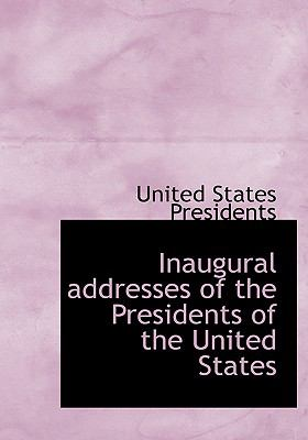 Inaugural Addresses of the Presidents of the United States 9780554214559