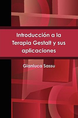 Introduccion a la Terapia Gestalt y Sus Aplicaciones = Introduction to Gestalt Therapy and Its Applications 9780557147496