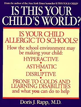 Is This Your Child's World?: How You Can Fix the Schools and Homes That Are Making Your Children Sick 9780553378672