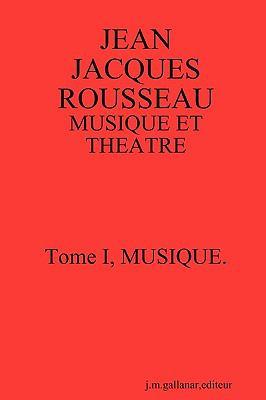 Jean Jacques Rousseau: Musique Et Theatre. Tome I, Musique.[Second Edition] 9780557235278