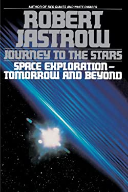 Journey to the Stars: Space Exploration--Tomorrow and Beyond 9780553349092