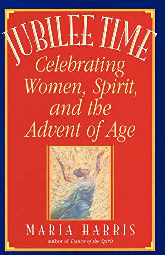 Jubilee Time: Celebrating Women, Spirit, and the Advent of Age 9780553374674