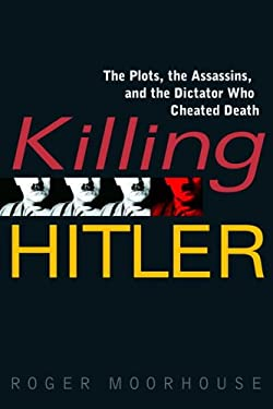 Killing Hitler: The Plots, the Assassins, and the Dictator Who Cheated Death 9780553803693