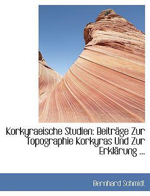 Korkyraeische Studien: Beitracge Zur Topographie Korkyras Und Zur Erklacrung ... (Large Print Edition) 9780554449906
