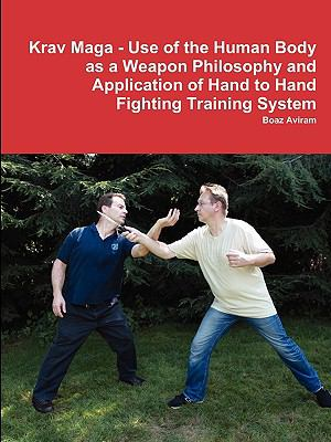 Krav Maga - Use of the Human Body as a Weapon Philosophy and Application of Hand to Hand Fighting Training System 9780557248469