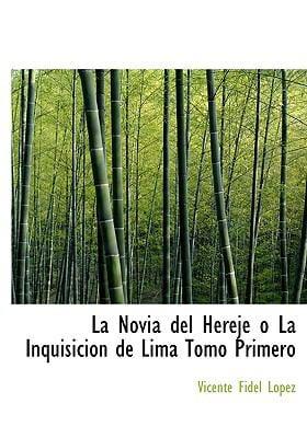 La Novia del Hereje O La Inquisicion de Lima Tomo Primero 9780554249711