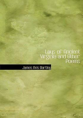 Lays of Ancient Virginia and Other Poems 9780554261461