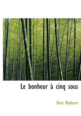 Le Bonheur a Cinq Sous 9780554273846