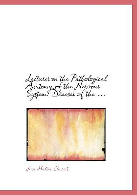 Lectures on the Pathological Anatomy of the Nervous System: Diseases of the ... (Large Print Edition) 9780554726755
