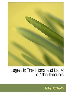 Legends Traditions and Laws of the Iroquois 9780554226163