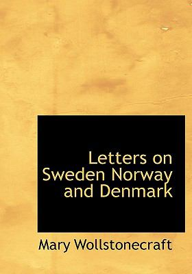 Letters on Sweden Norway and Denmark 9780554287843