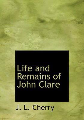 Life and Remains of John Clare 9780554229614