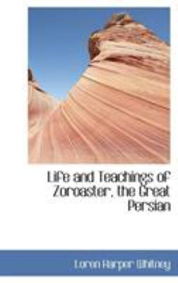Life and Teachings of Zoroaster, the Great Persian 9780559278334
