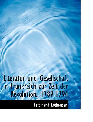 Literatur Und Gesellschaft in Frankreich Zur Zeit Der Revolution, 1789-1794 9780554711485