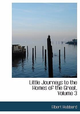Little Journeys to the Homes of the Great, Volume 3 9780554248103