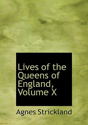 Lives of the Queens of England, Volume X 9780554987491
