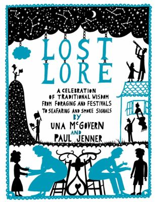 Lost Lore: A Celebration of Traditional Wisdom from Foraging and Festivals to Seafaring and Smoke Signals 9780550105219