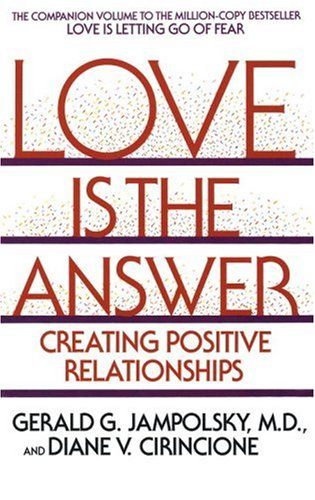 Love Is the Answer: Creating Postive Relationships 9780553352689