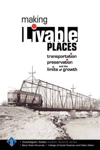 Making Livable Places: Transportation, Preservation and the Limits of Growth 9780557323241