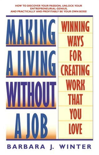Making a Living Without a Job: Winning Ways for Creating Work That You Love 9780553371659