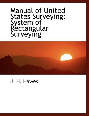 Manual of United States Surveying: System of Rectangular Surveying (Large Print Edition) 9780554445755