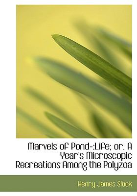 Marvels of Pond-: Life; Or, a Year's Microscopic Recreations Among the Polyzoa (Large Print Edition) 9780554674681