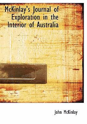McKinlay's Journal of Exploration in the Interior of Australia 9780554245720
