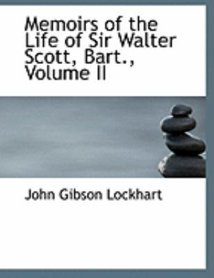 Memoirs of the Life of Sir Walter Scott, Bart., Volume II 9780554820767