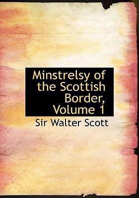 Minstrelsy of the Scottish Border, Volume 1 9780554243757
