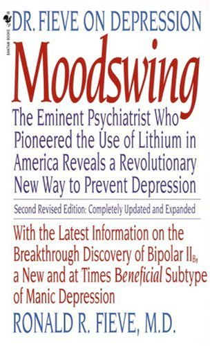 Moodswing: Dr. Fieve on Depression: The Eminent Psychiatrist Who Pioneered the Use of Lithium in America Reveals a Revolutionary 9780553279832