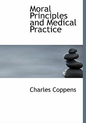 Moral Principles and Medical Practice 9780554277493