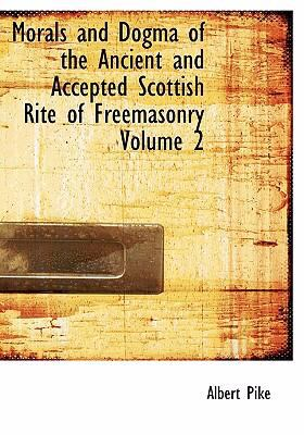 Morals and Dogma of the Ancient and Accepted Scottish Rite of Freemasonry Volume 2 9780554276779
