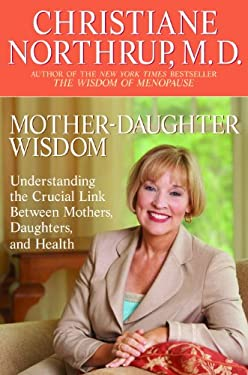 Mother-Daughter Wisdom: Understanding the Crucial Link Between Mothers, Daughters, and Health 9780553380125