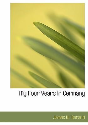 My Four Years in Germany 9780554224015