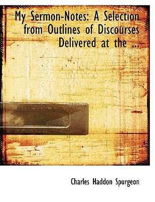 My Sermon-Notes: A Selection from Outlines of Discourses Delivered at the ... (Large Print Edition) 9780554737454