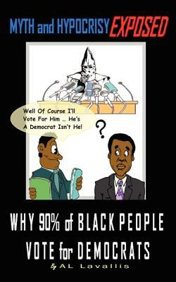 Myth and Hypocrisy Exposed: Why 90% of Black People Vote for Democrats 9780557014736