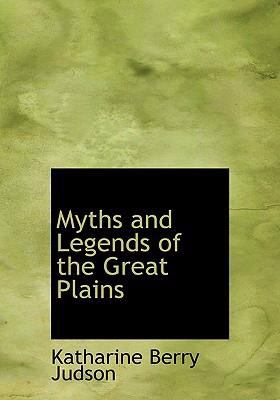 Myths and Legends of the Great Plains 9780554306537