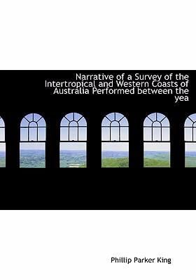 Narrative of a Survey of the Intertropical and Western Coasts of Australia Performed Between the Yea 9780554235547
