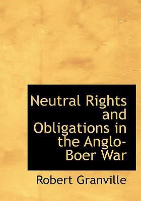 Neutral Rights and Obligations in the Anglo-Boer War 9780554242613