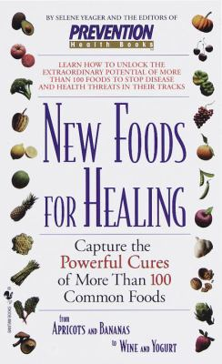 New Foods for Healing: Capture the Powerful Cures of More Than 100 Common Foods, from Apricots and Bananas to Wine and Yogurt 9780553580440