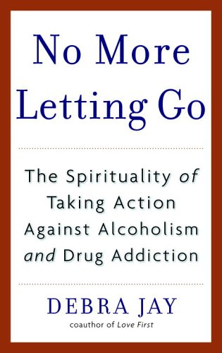 No More Letting Go: The Spirituality of Taking Action Against Alcoholism and Drug Addiction 9780553383607