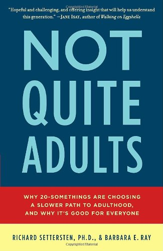 Not Quite Adults: Why 20-Somethings Are Choosing a Slower Path to Adulthood, and Why It's Good for Everyone 9780553807400