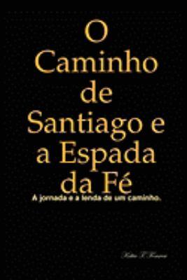 O Caminho de Santiago E a Espada Da F 9780557010660