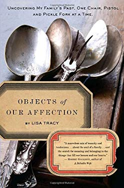 Objects of Our Affection: Uncovering My Family's Past, One Chair, Pistol, and Pickle Fork at a Time 9780553807264