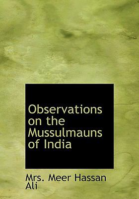 Observations on the Mussulmauns of India 9780554215143