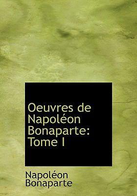 Oeuvres de Napoleon Bonaparte: Tome I (Large Print Edition) 9780554273471